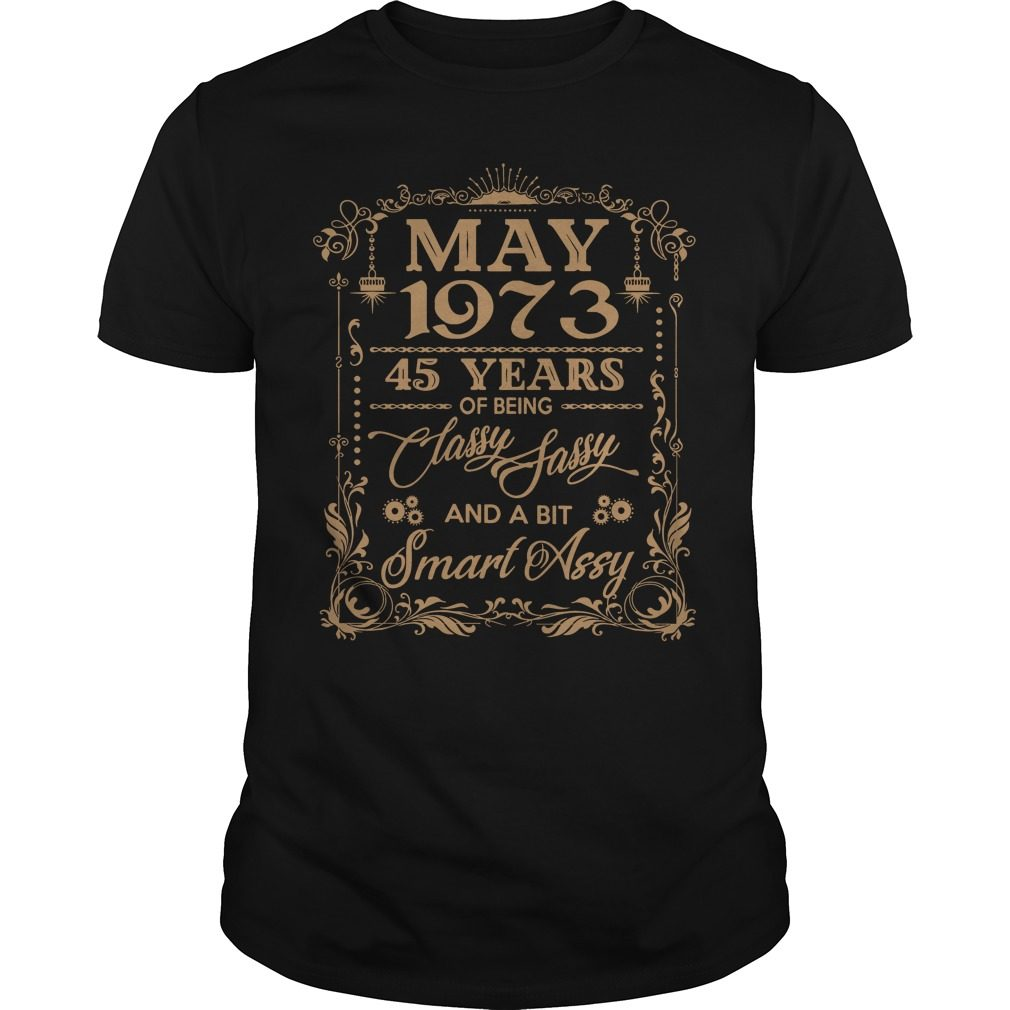 May 1973 45 Years Of Being Classy Sassy And A Bit Smart Assy Guys Shirt
