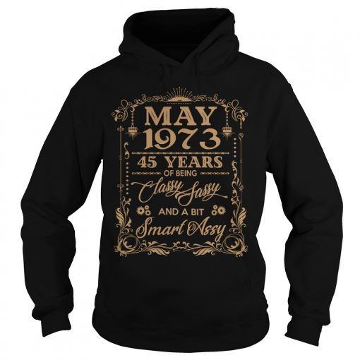 May 1973 45 Years Of Being Classy Sassy And A Bit Smart Assy Hoodie