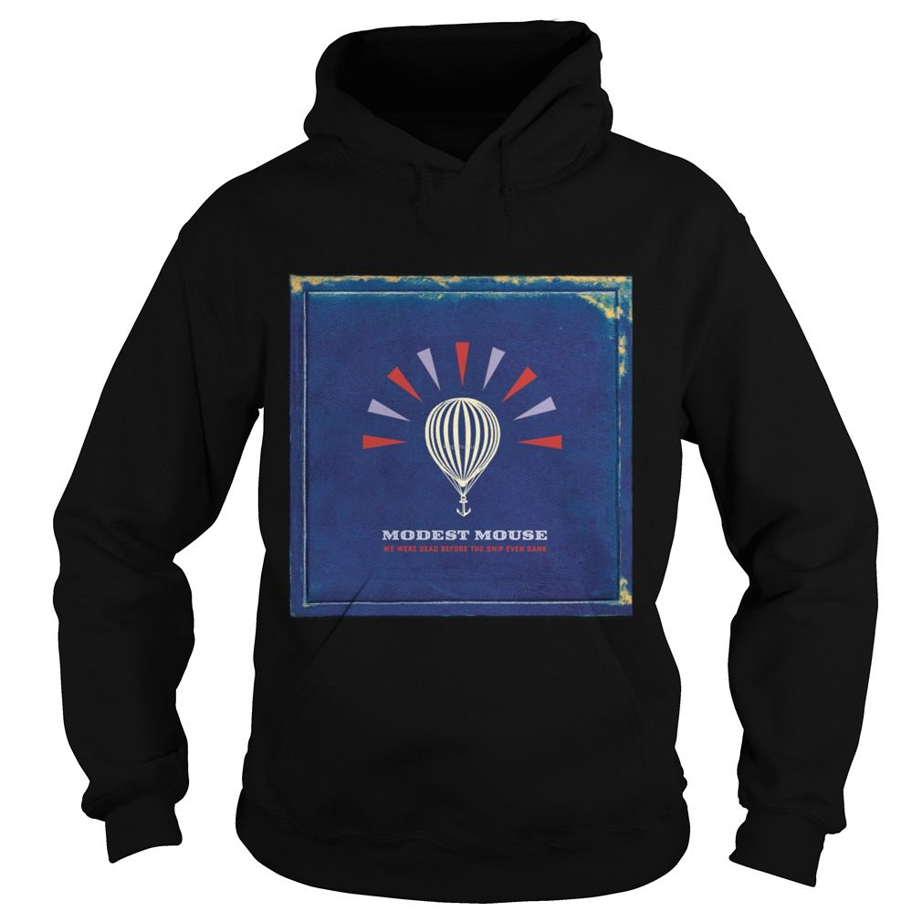 Modest Mouse We Were Dead Before The Ship Even Sank Hoodie