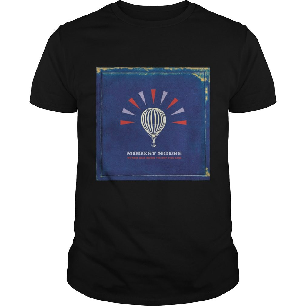 Modest Mouse We Were Dead Before The Ship Even Sank Shirt
