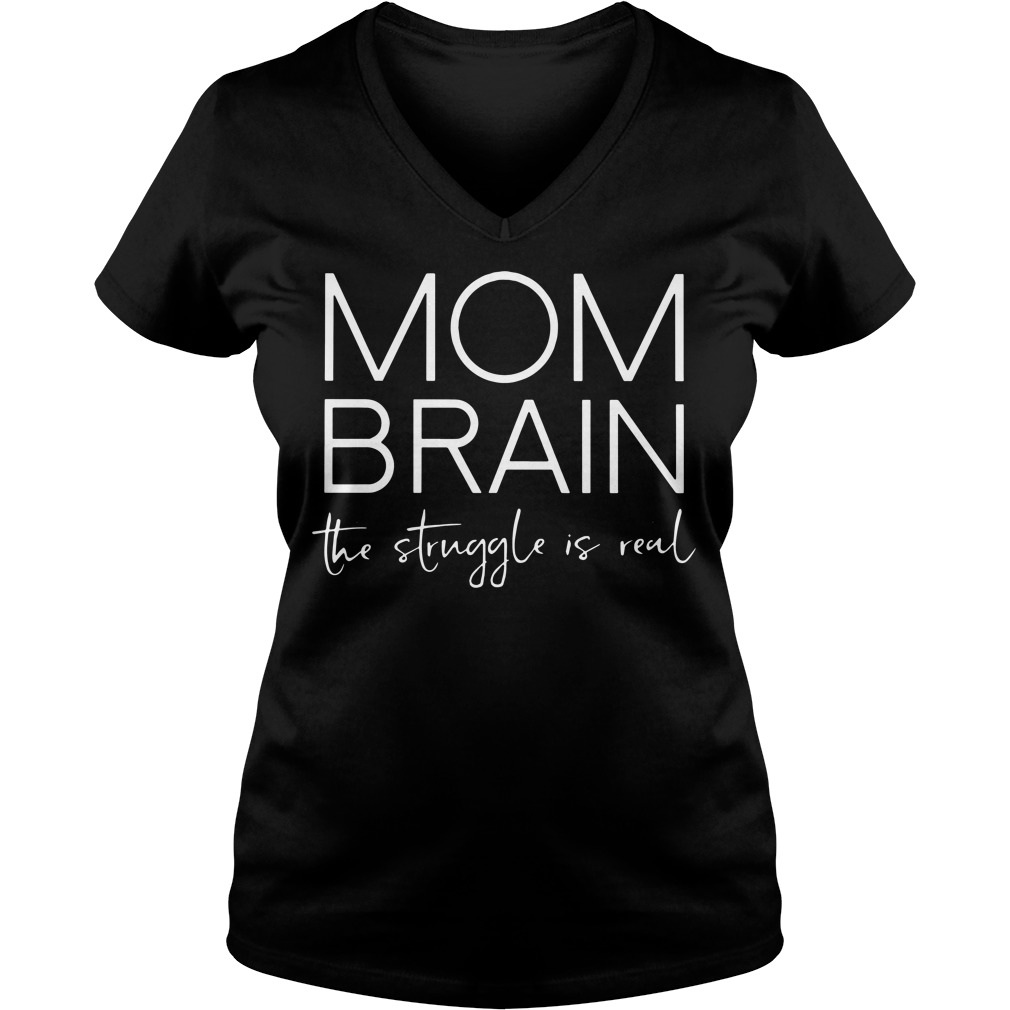 Mom Brain Struggle Real V-neck t-shirt