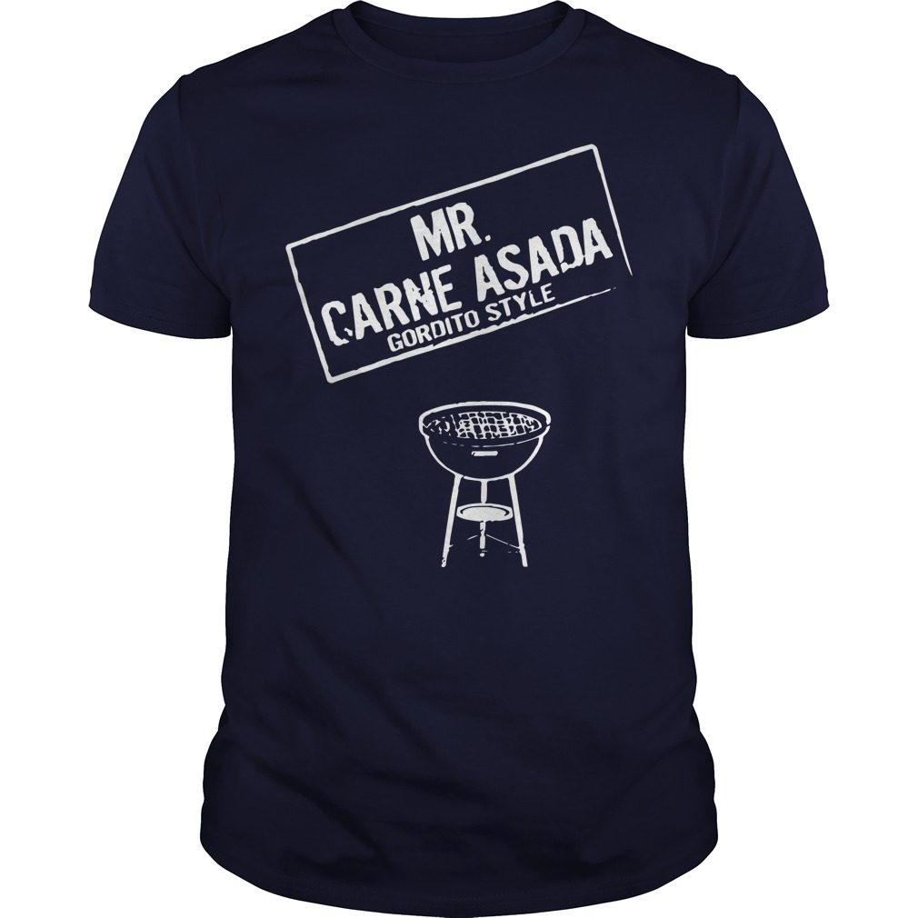 Mr Carne Asada Gordito Style Shirt