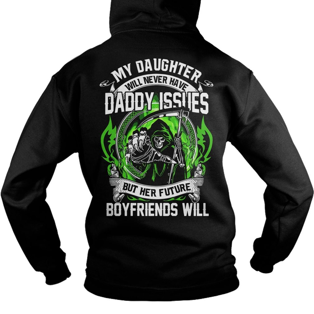 My Daughter Will Never Have Daddy Issues Hoodie