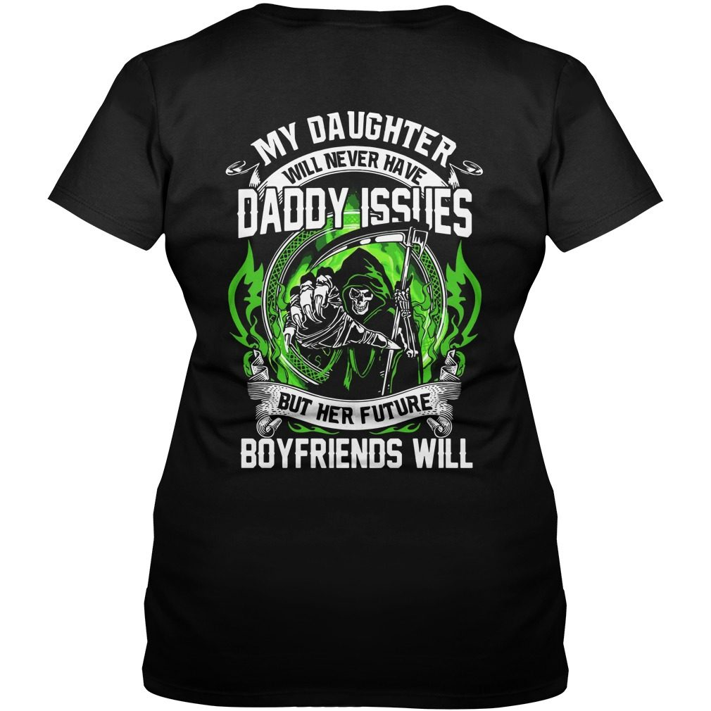 My Daughter Will Never Have Daddy Issues V-neck t-shirt