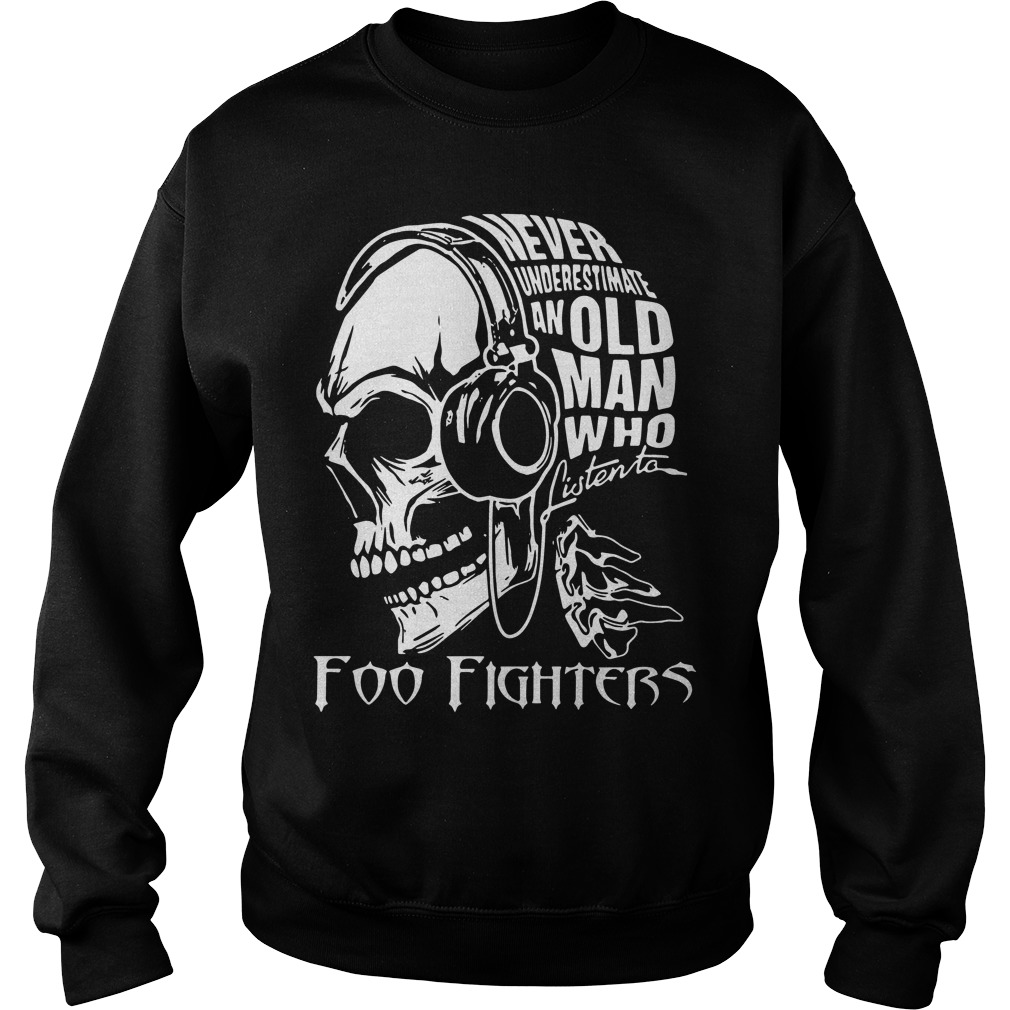 Never Underestimate An Old Man Who Listen To Foo Fighters Sweater