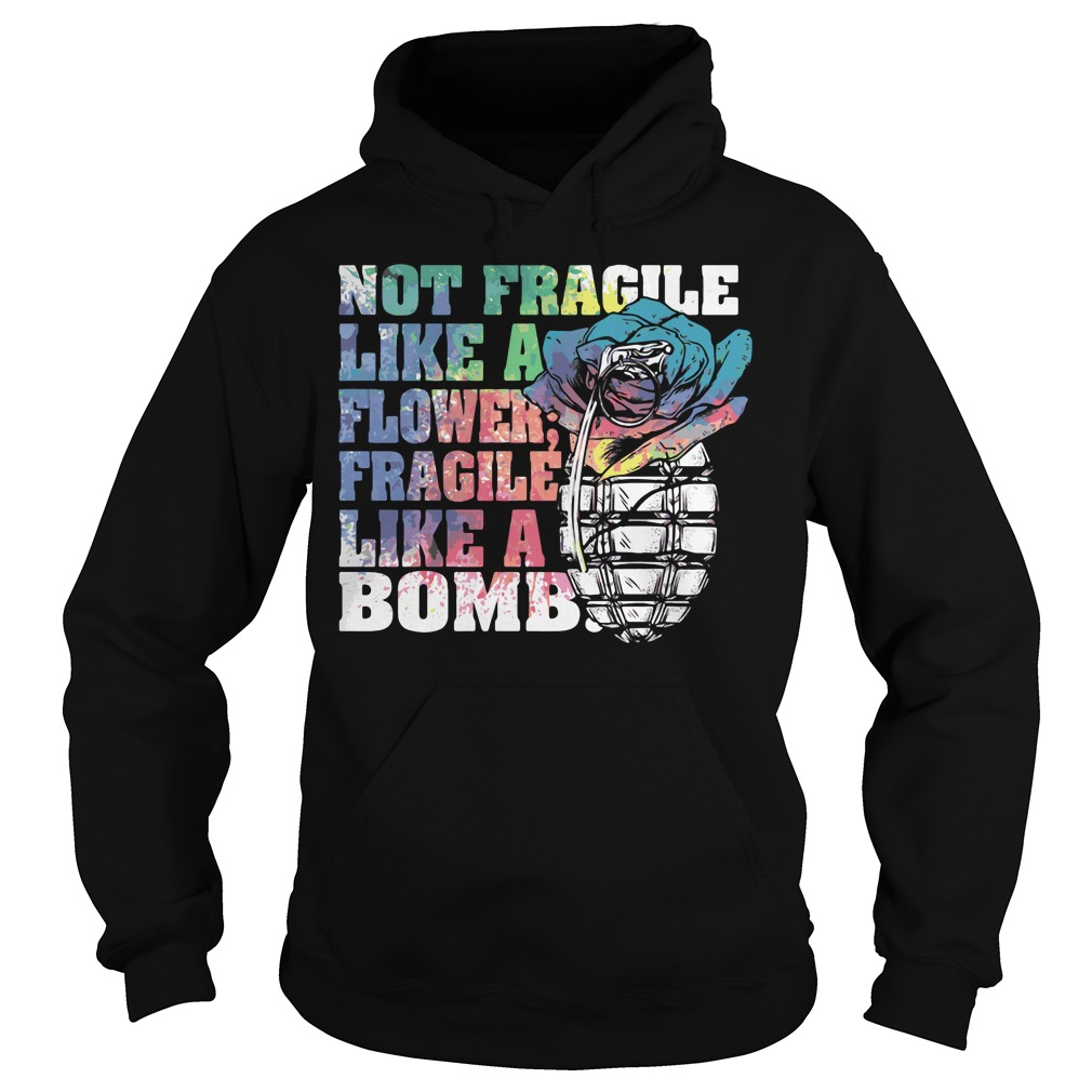 Not Fragile Like Flower Fragile Like Bomb Hoodie