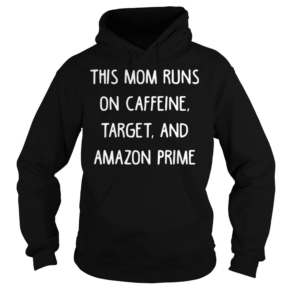 Official This Mom Runs On Caffeine Target And Amazon Prime Hoodie