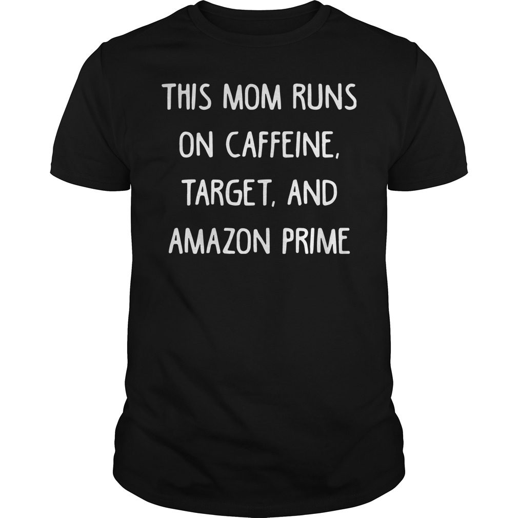Official This Mom Runs On Caffeine Target And Amazon Prime Shirt