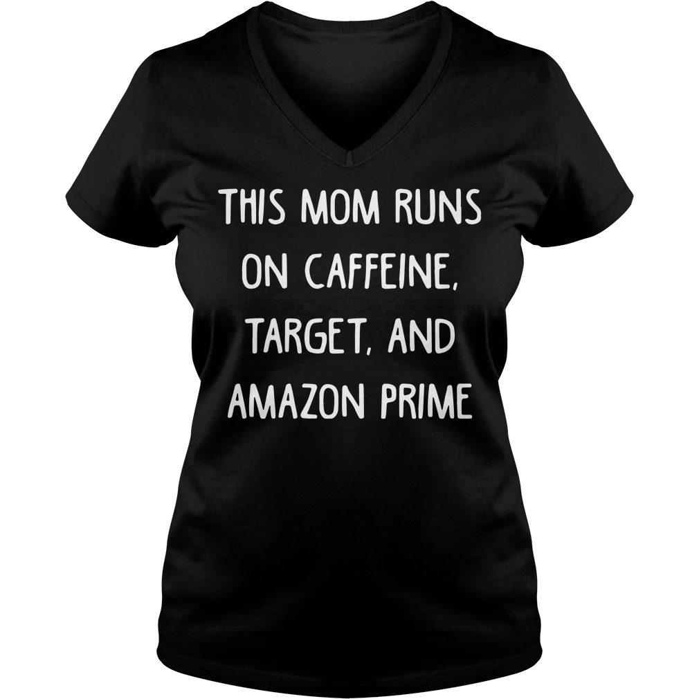 Official This Mom Runs On Caffeine Target And Amazon Prime V-neck t-shirt