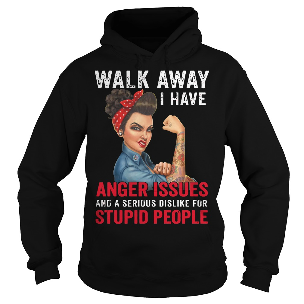 Official Walk Away Anger Issues Serious Dislike Stupid People Hoodie