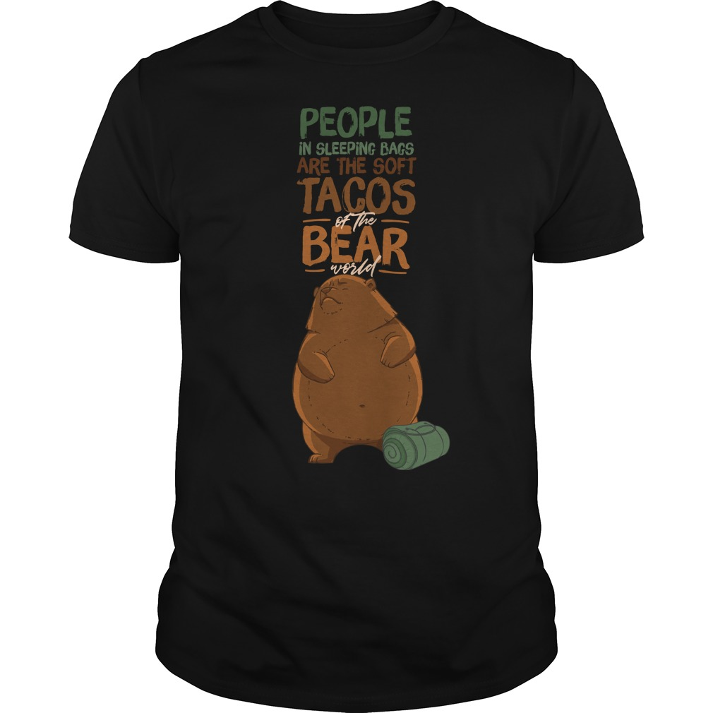 People Sleeping Bags Best Soft Tacos Bear World Shirt