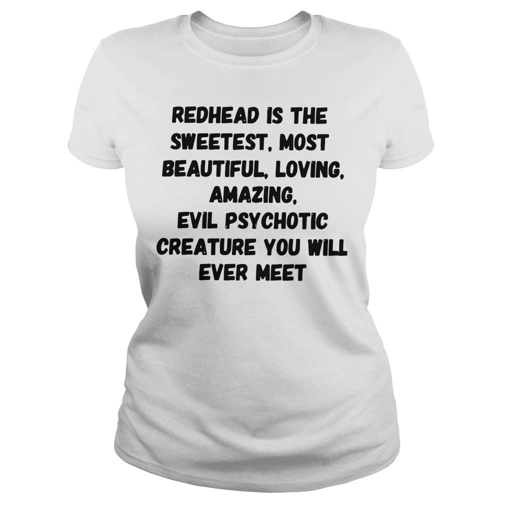 Redhead Sweetest Beautiful Loving Amazing Ladies Tee