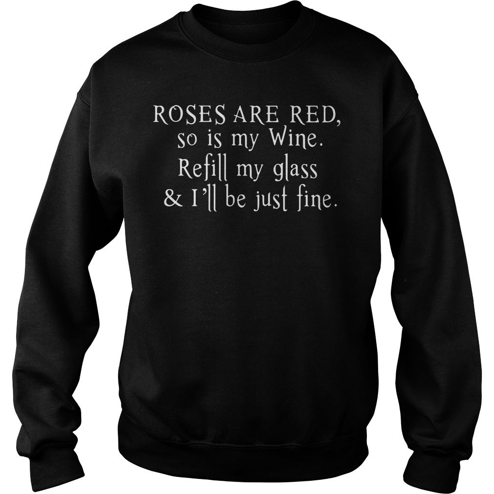 Roses Are Red So Is My Wine Refill My Glass And Ill Be Just Fine Sweater