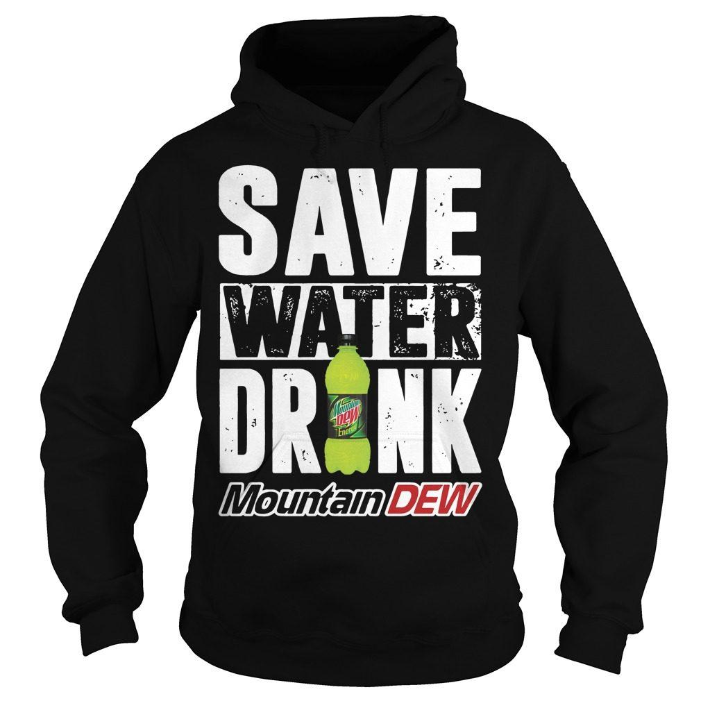 Save Water Drink Mountain Dew Hoodie