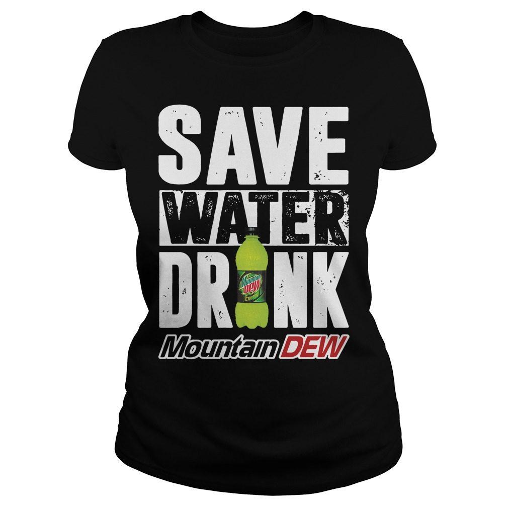Save Water Drink Mountain Dew Ladies Tee