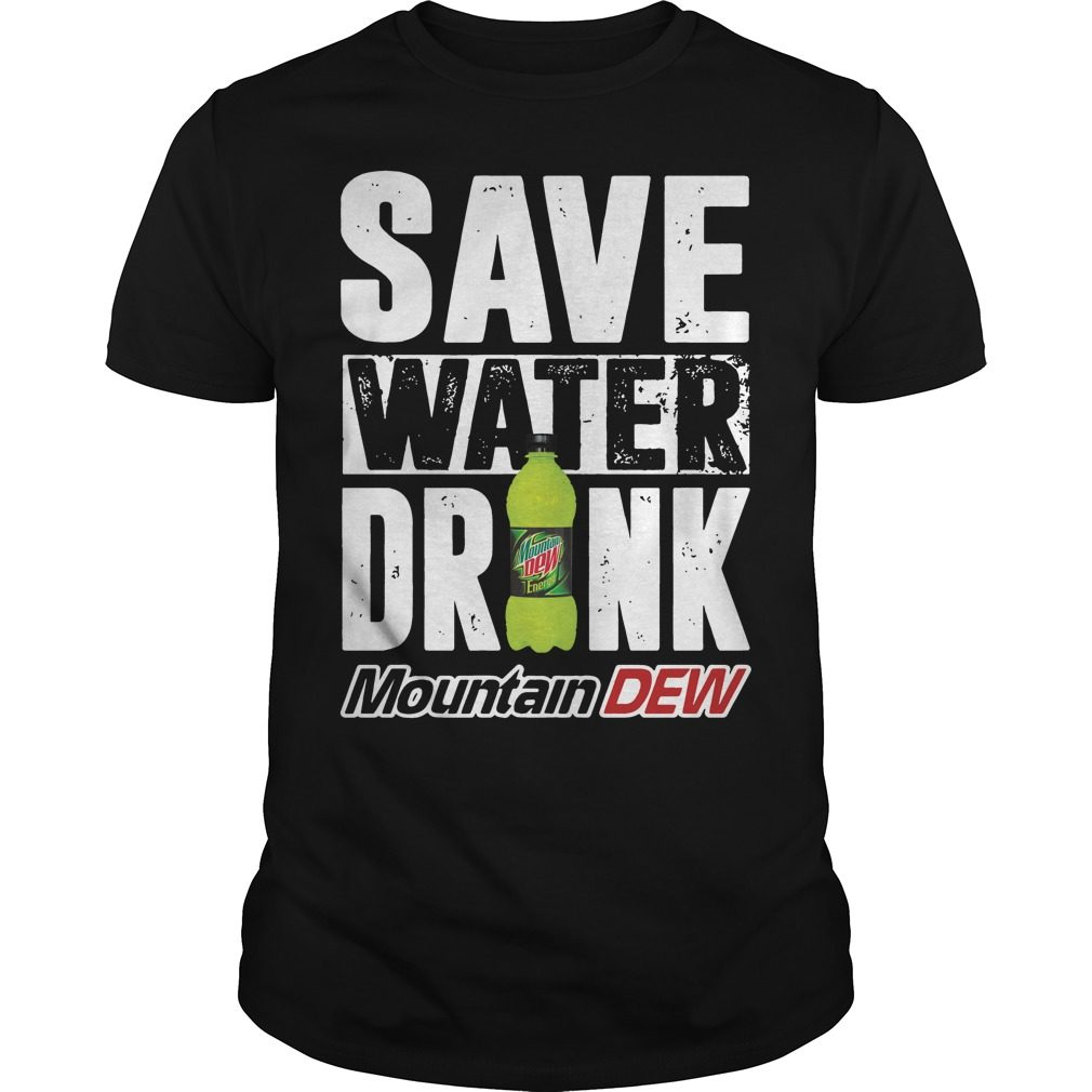 Save Water Drink Mountain Dew Shirt