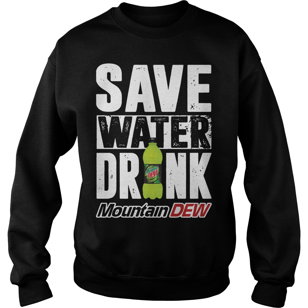 Save Water Drink Mountain Dew Sweater