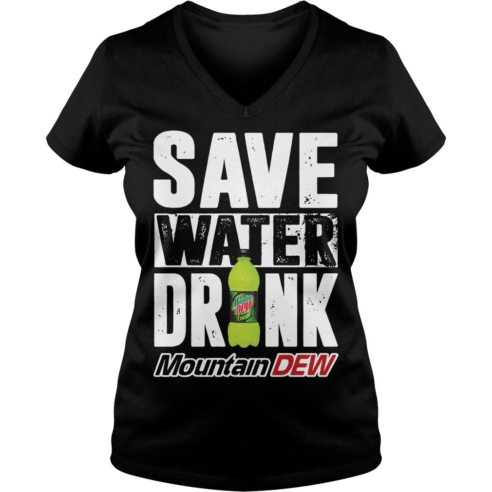 Save Water Drink Mountain Dew V-neck t-shirt