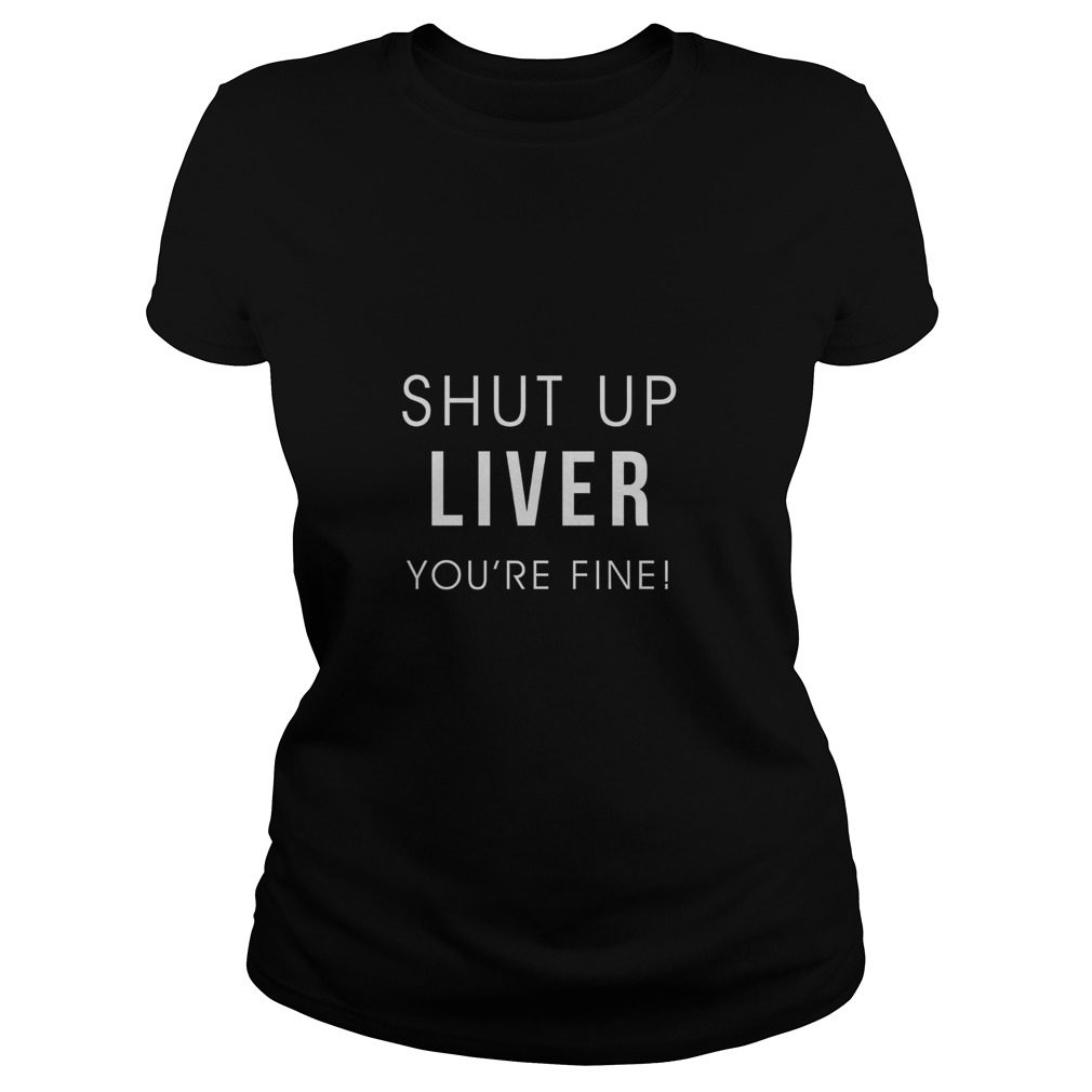 Shut Liver Youre Fine Ladies Tee