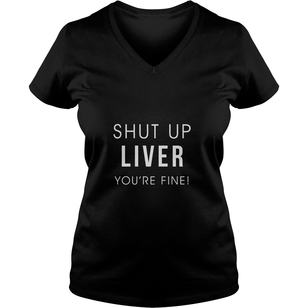 Shut Liver Youre Fine V Neck T Shirt