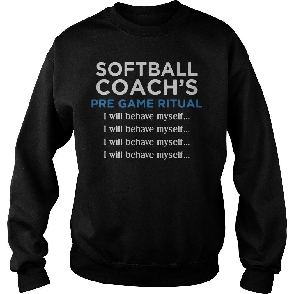 Softball Coachs Pre Game Ritual I Will Behave Myself Sweater
