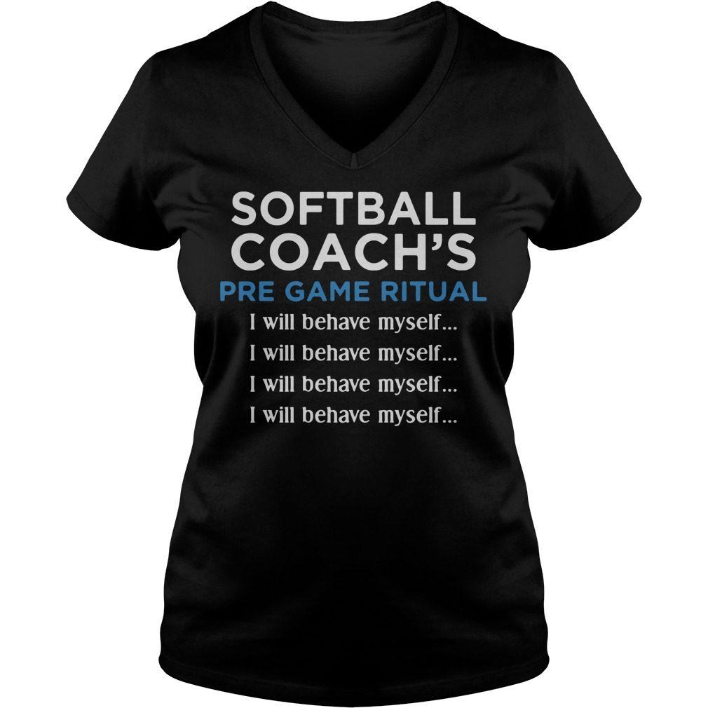 Softball Coachs Pre Game Ritual I Will Behave Myself V-neck t-shirt