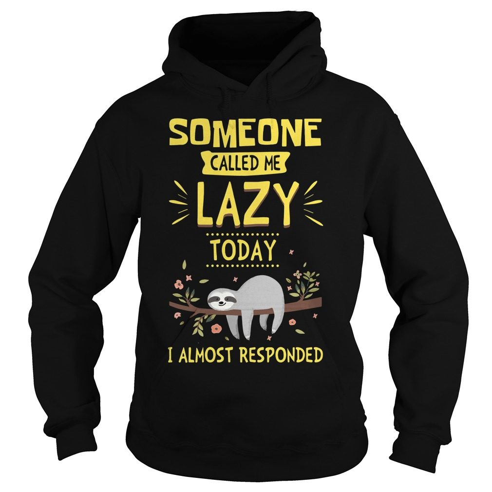Someone Called Lazy Today Almost Responded Hoodie