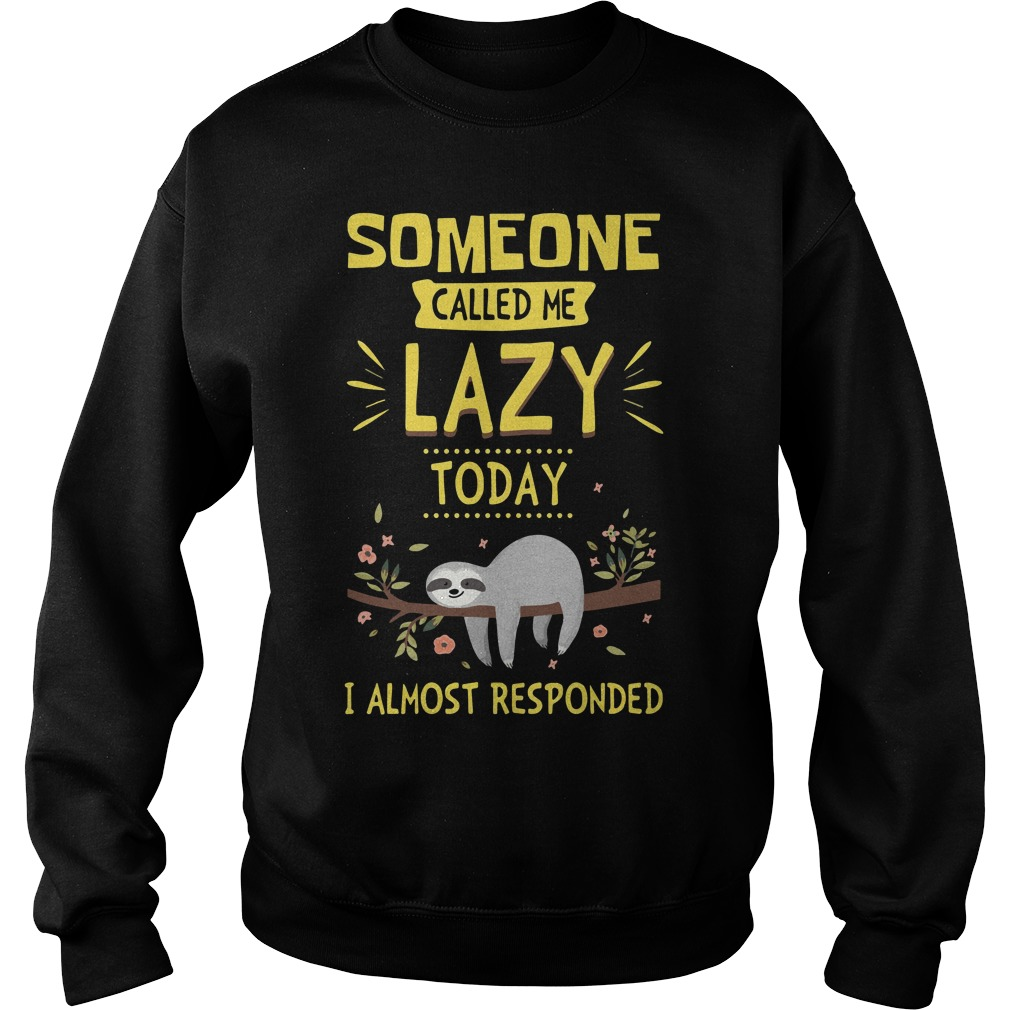 Someone Called Lazy Today Almost Responded Sweater