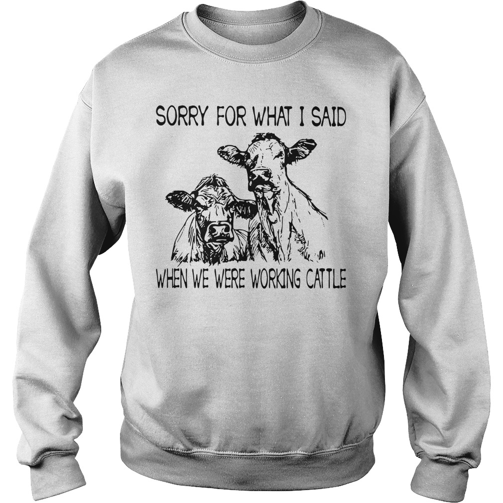 Sorry Said Working Cattle Sweater