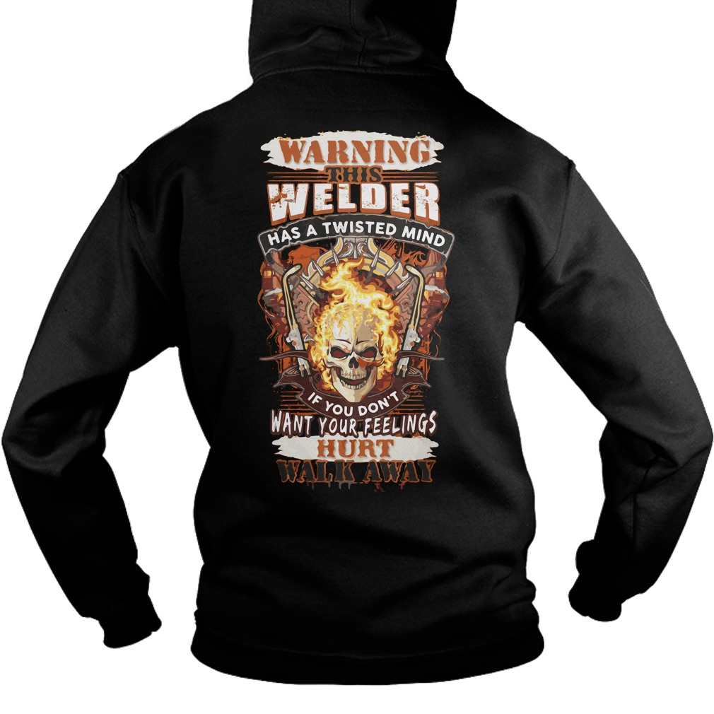 Warning Welder Twisted Mind Dont Want Feelings Hurt Walk Away Hoodie