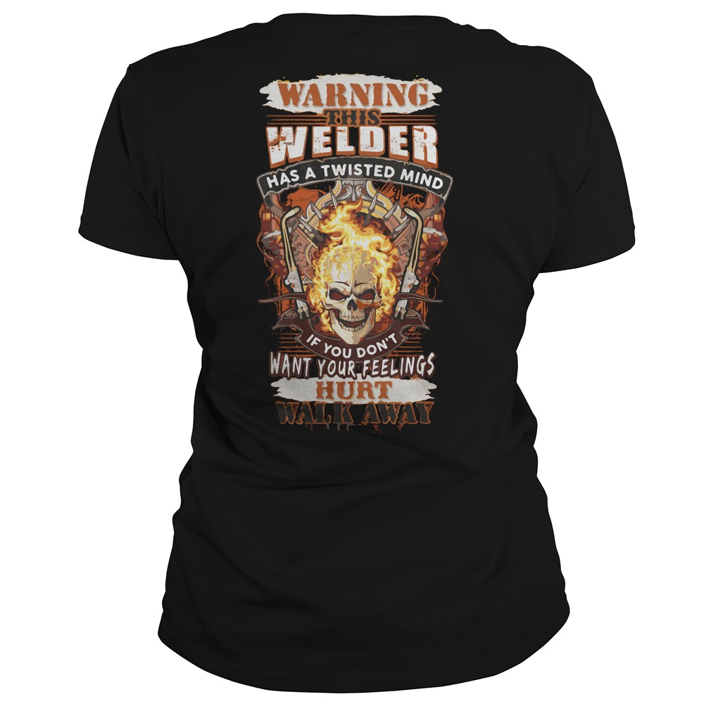 Warning Welder Twisted Mind Dont Want Feelings Hurt Walk Away Ladies Tee