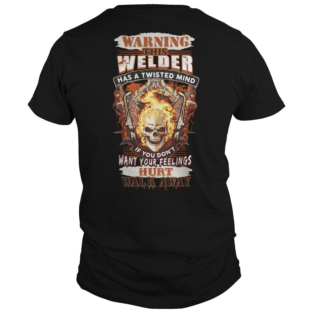 Warning Welder Twisted Mind Dont Want Feelings Hurt Walk Away Shirt