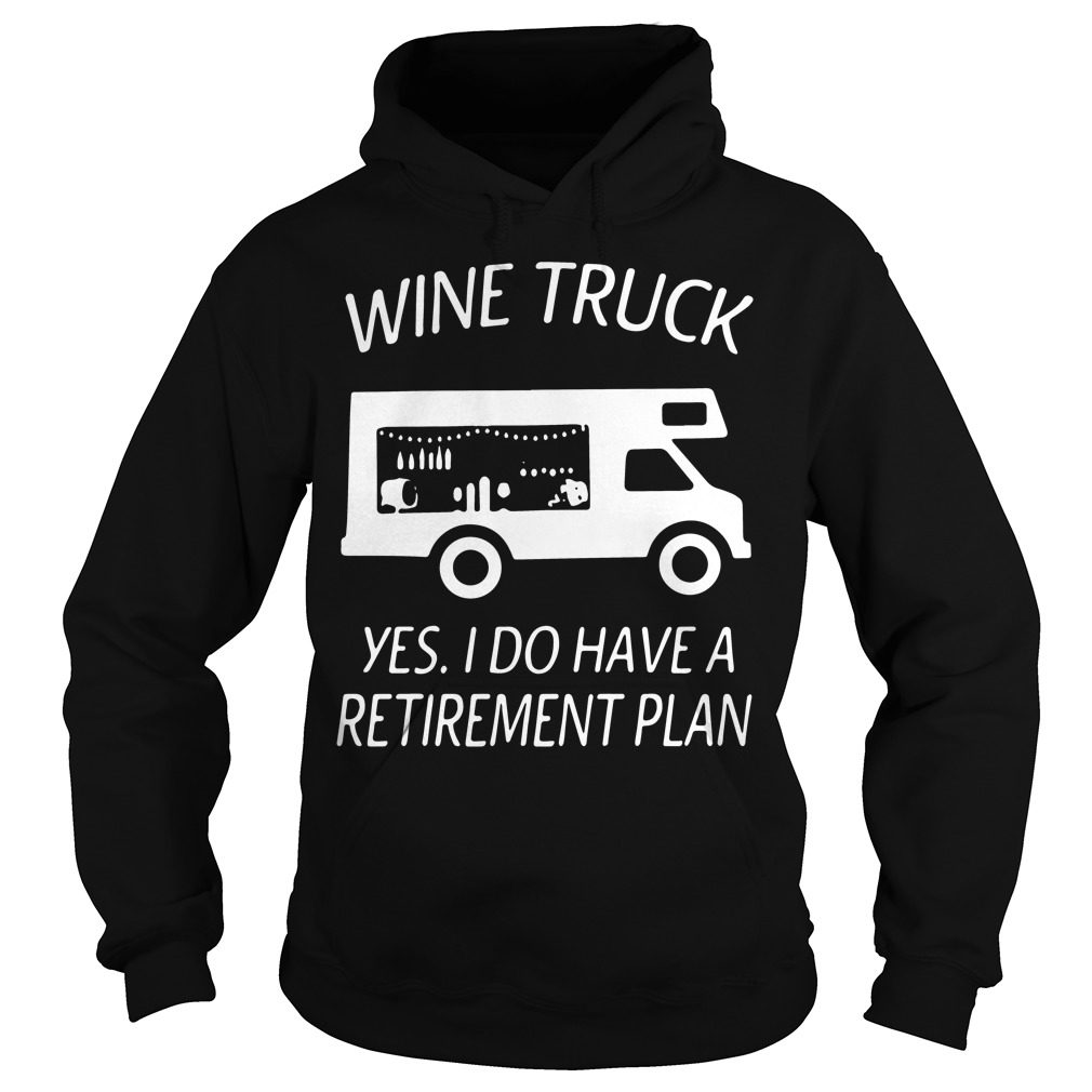 Wine Truck Yes Retirement Plan Hoodie