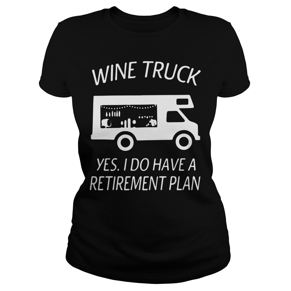 Wine Truck Yes Retirement Plan Ladies Tee
