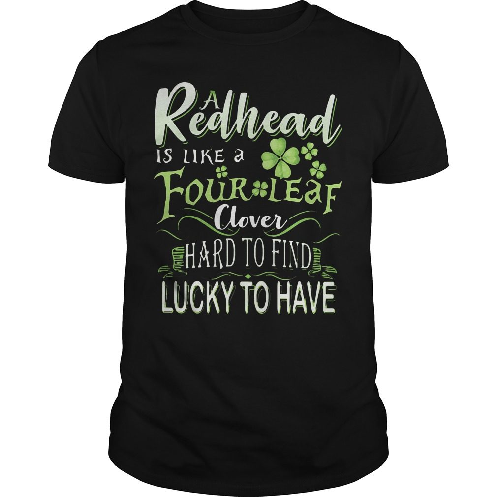 A Redhead Is Like A Four Leaf Clover Hard To Find Lucky To Have Guys Shirt