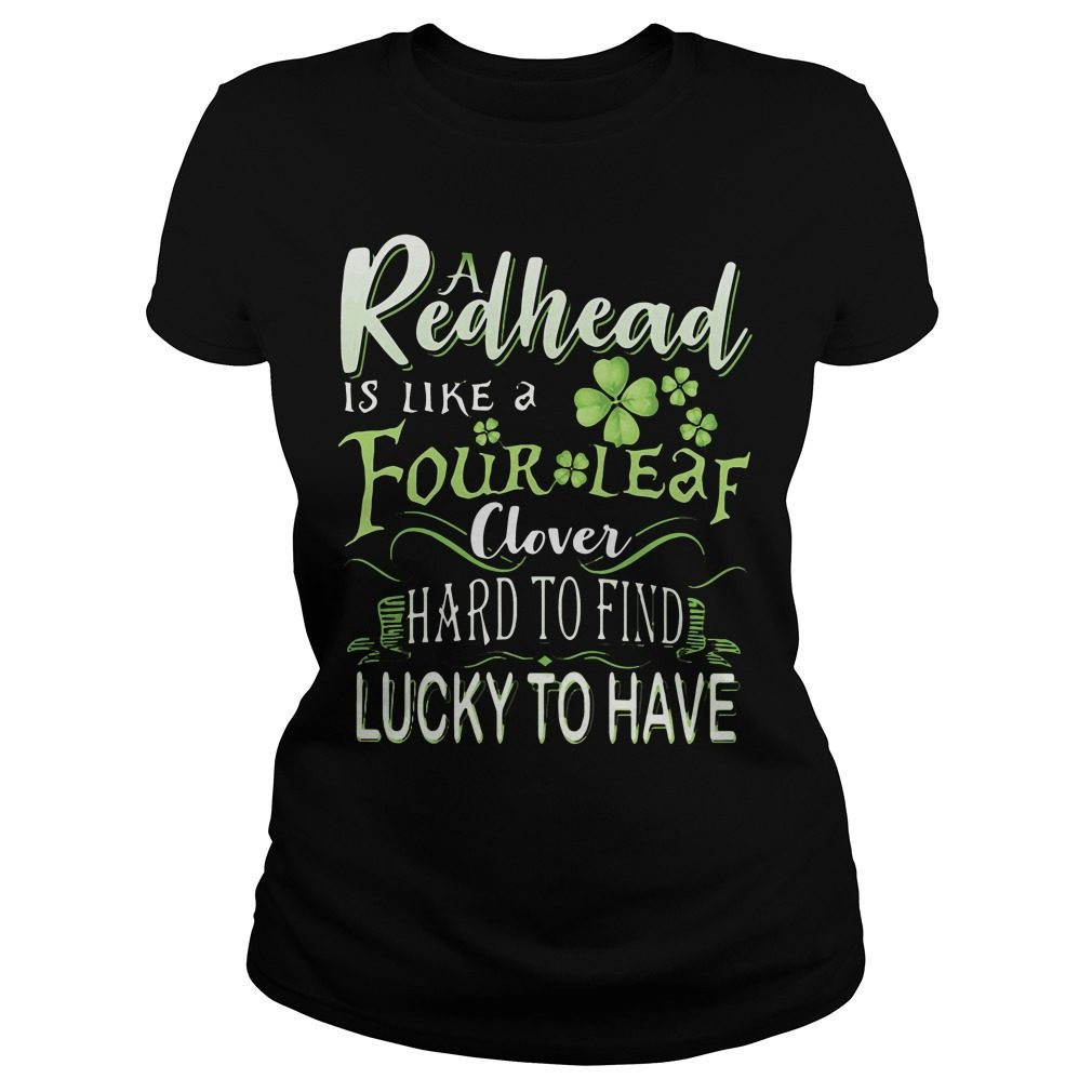 A Redhead Is Like A Four Leaf Clover Hard To Find Lucky To Have Ladies Tee