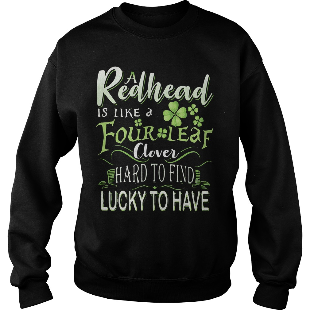 A Redhead Is Like A Four Leaf Clover Hard To Find Lucky To Have Sweater