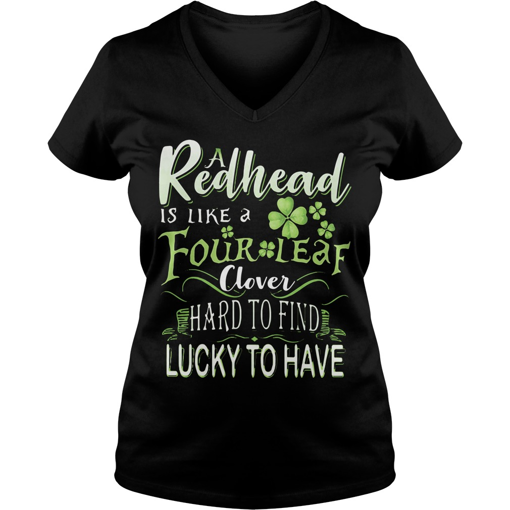 A Redhead Is Like A Four Leaf Clover Hard To Find Lucky To Have V Neck T Shirt