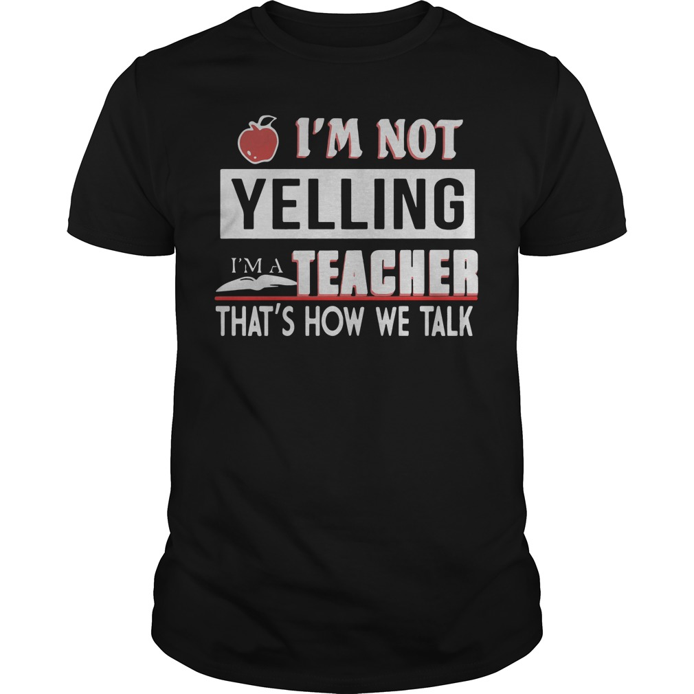 Apple Im Not Yelling Im A Teacher Thats How We Talk Guys Shirt