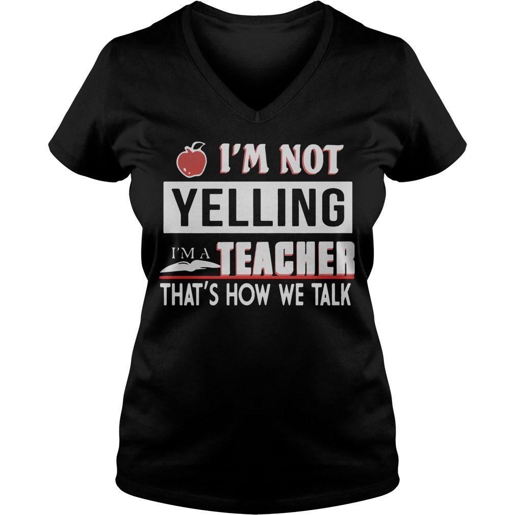 Apple Im Not Yelling Im A Teacher Thats How We Talk V Neck T Shirt
