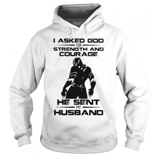 Asked God Strength Courage Sent Husband Hoodie