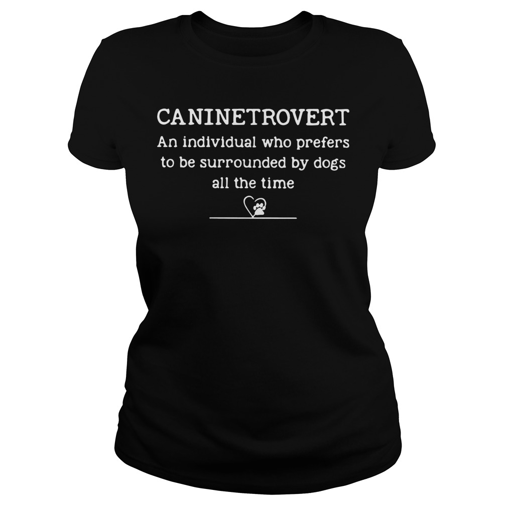 Caninetrovert Individual Prefers Surrounded Dogs Time Ladies Tee