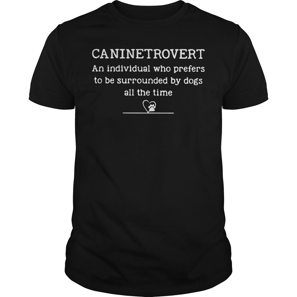 Caninetrovert Individual Prefers Surrounded Dogs Time Shirt
