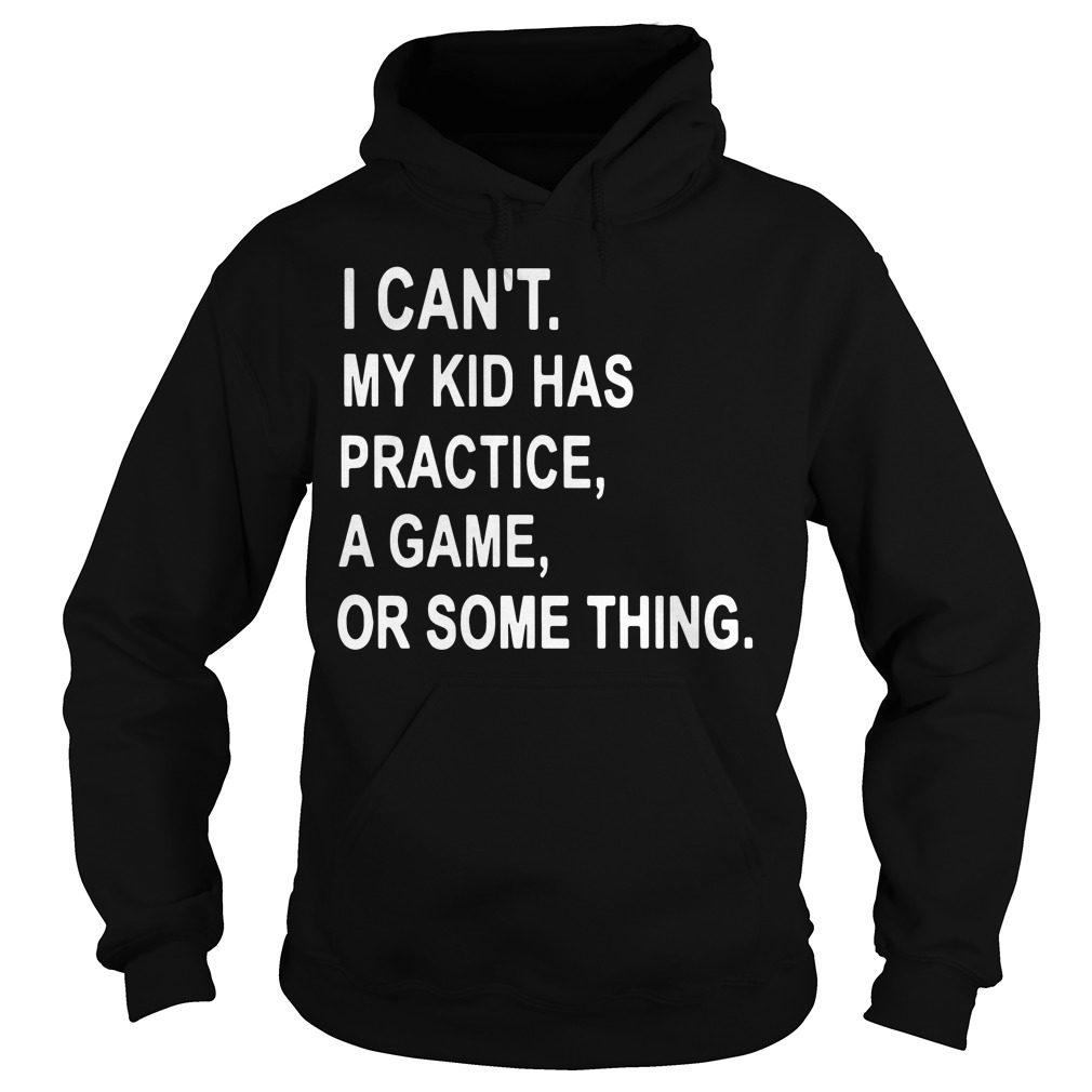 Cant Kid Practice Game Something Hoodie