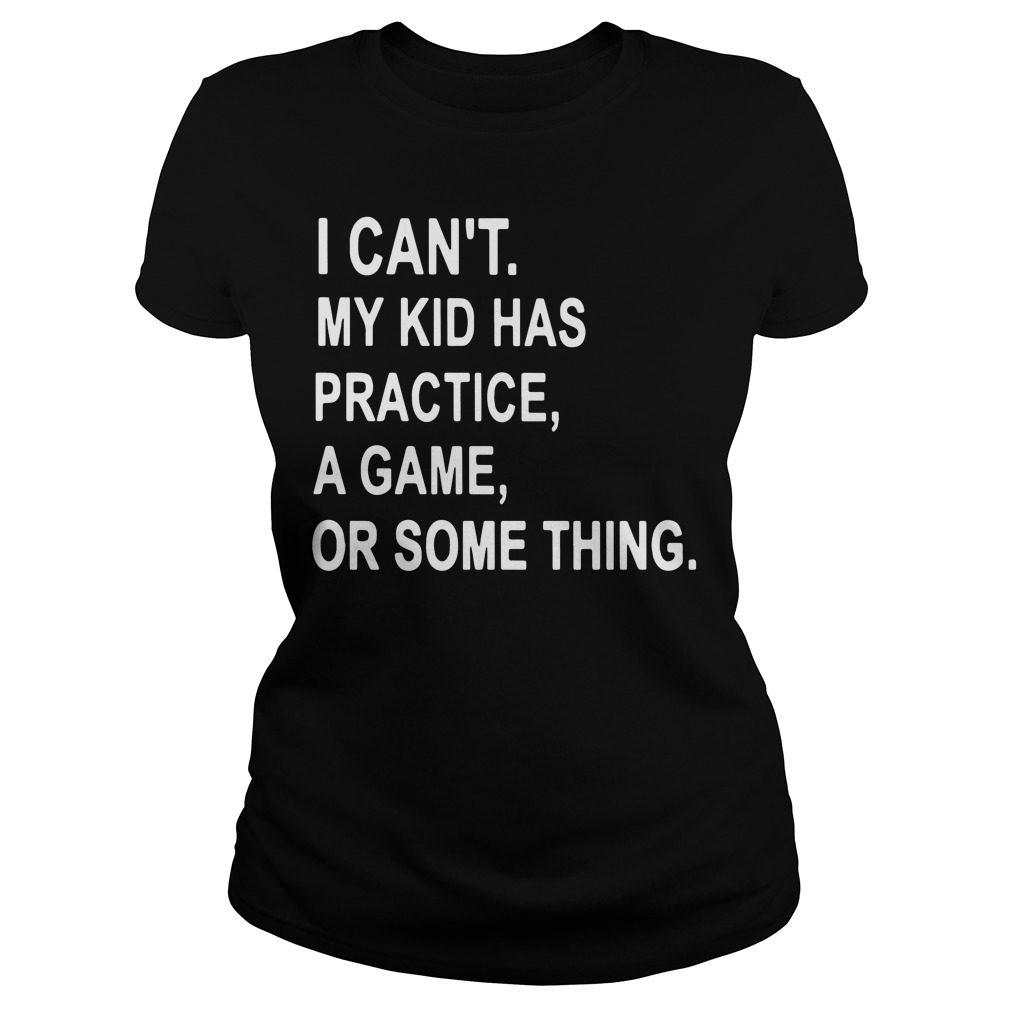 Cant Kid Practice Game Something Ladies Tee