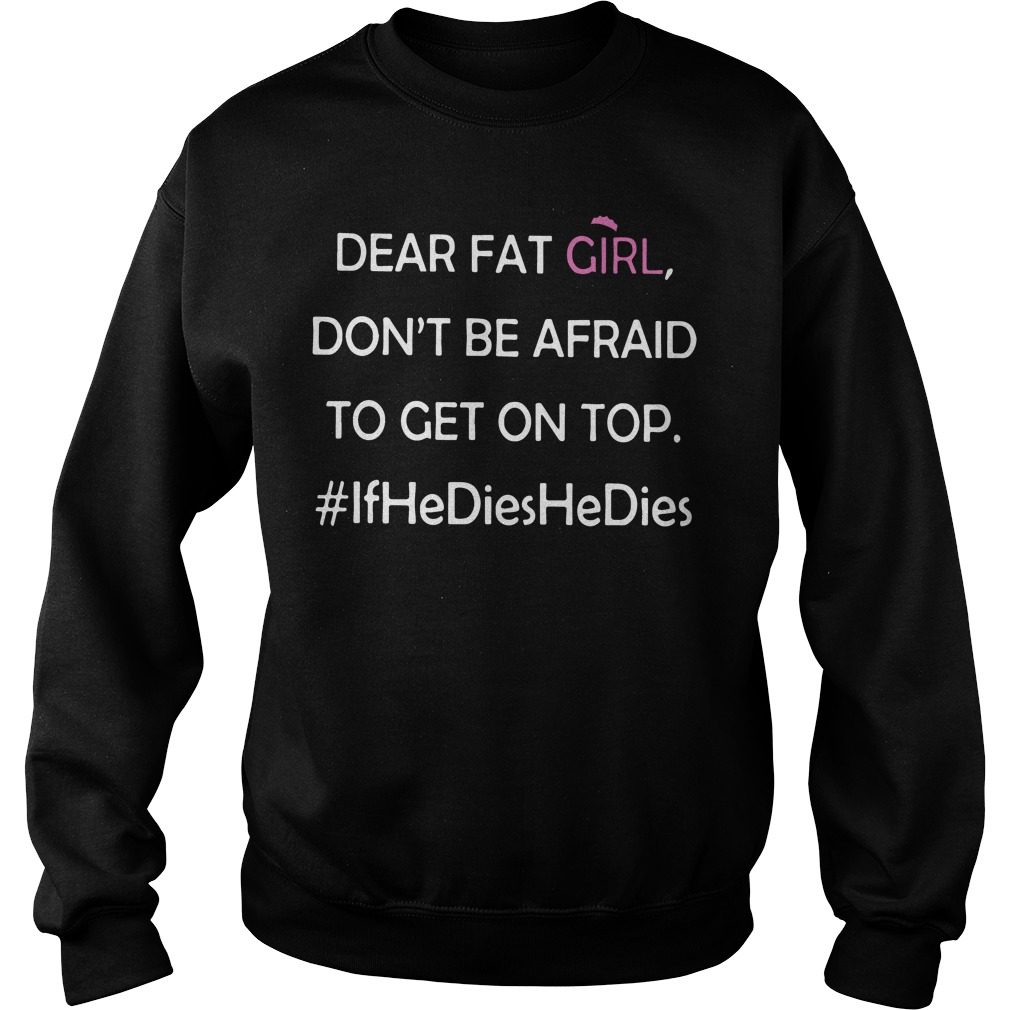 Dear Fat Girl Dont Afraid Get Top Sweater
