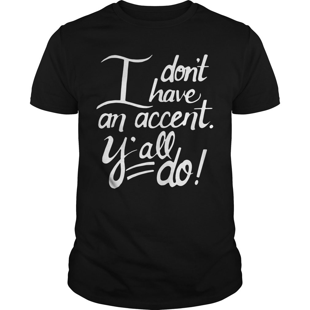 Dont Accent Yall Guys Shirt
