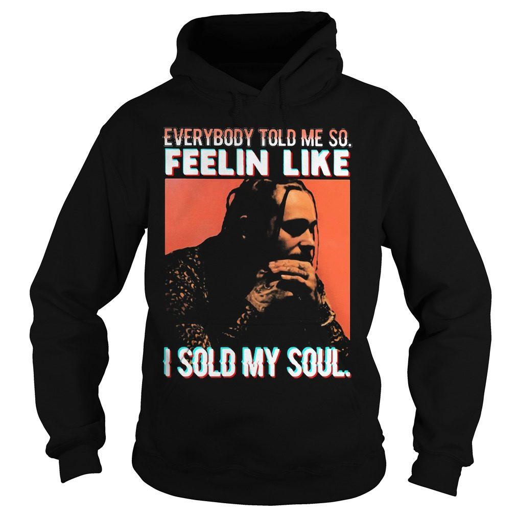 Everybody Told Feelin Like Sold Soul Hoodie