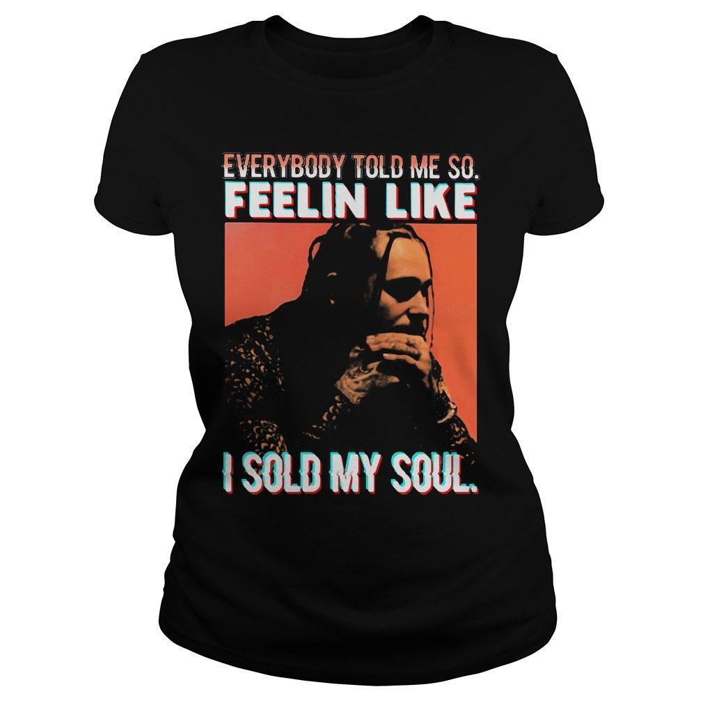 Everybody Told Feelin Like Sold Soul Ladies Tee