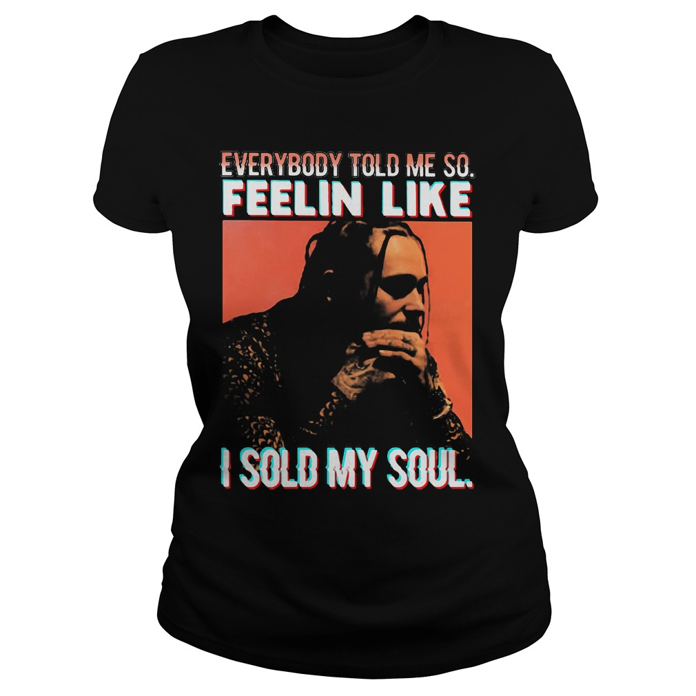 Everybody Told Feelin Like Sold Soul Ladies Tee